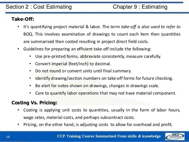 Take-Off: • It's quantifying project material & labor. The term take-off is also used to refer to BOQ. This involves exami...