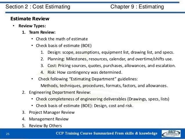 Estimate Review • Review Types: 1. Team Review: • Check the math of estimate • Check basis of estimate (BOE) 1. Design: sc...