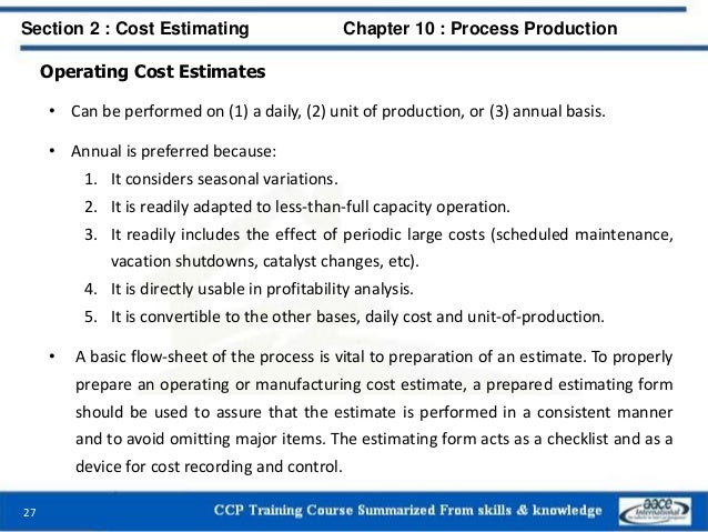 Operating Cost Estimates • Can be performed on (1) a daily, (2) unit of production, or (3) annual basis. • Annual is prefe...