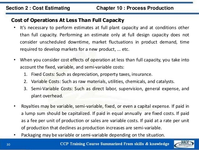 Cost of Operations At Less Than Full Capacity • It's necessary to perform estimates at full plant capacity and at conditio...