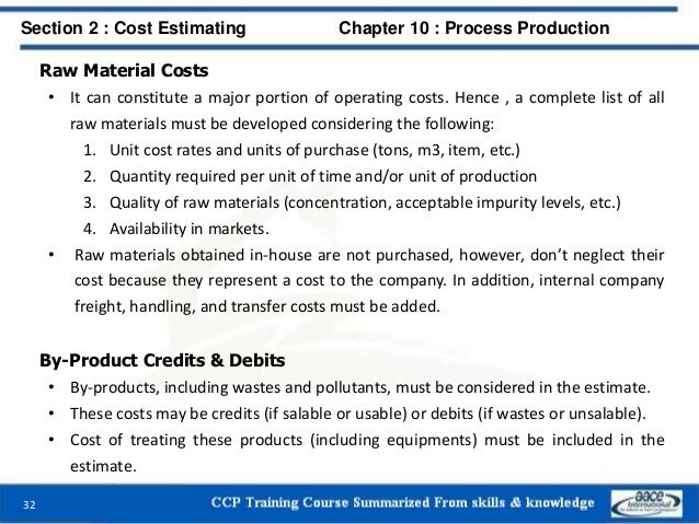 Raw Material Costs • It can constitute a major portion of operating costs. Hence , a complete list of all raw materials mu...