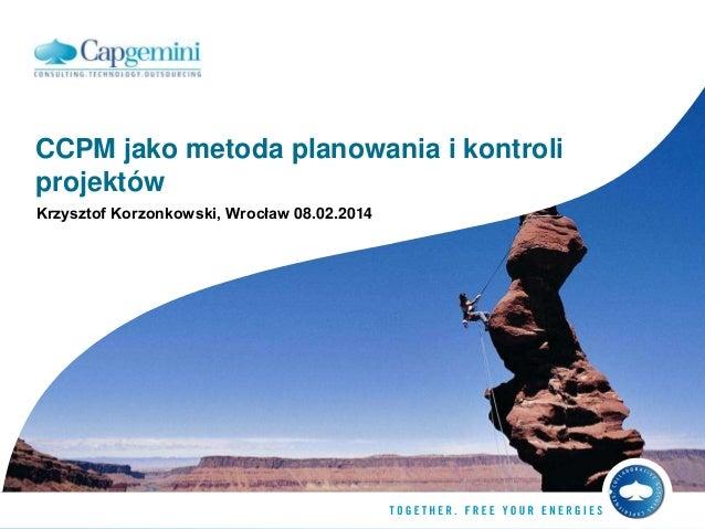 CCPM jako metoda planowania i kontroli projektów Krzysztof Korzonkowski, Wrocław 08.02.2014
