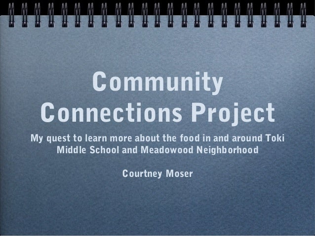 Community  Connections ProjectMy quest to learn more about the food in and around Toki     Middle School and Meadowood Nei...