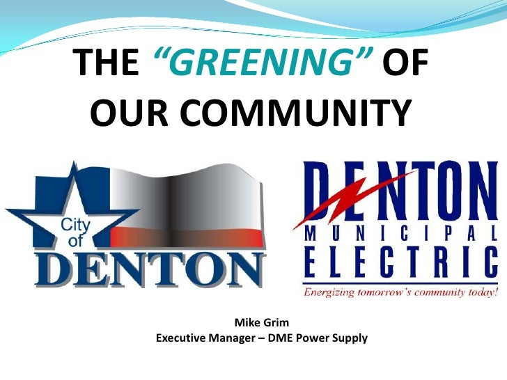 """THE""""GREENING"""" OF OUR COMMUNITY<br />Mike Grim<br />Executive Manager – DME Power Supply<br />"""
