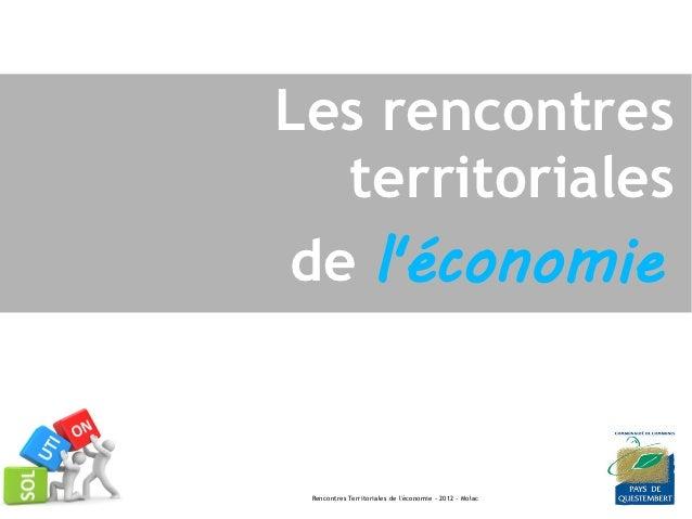 Les rencontres             territoriales           de léconomie26.11.12            Rencontres Territoriales de léconomie -...