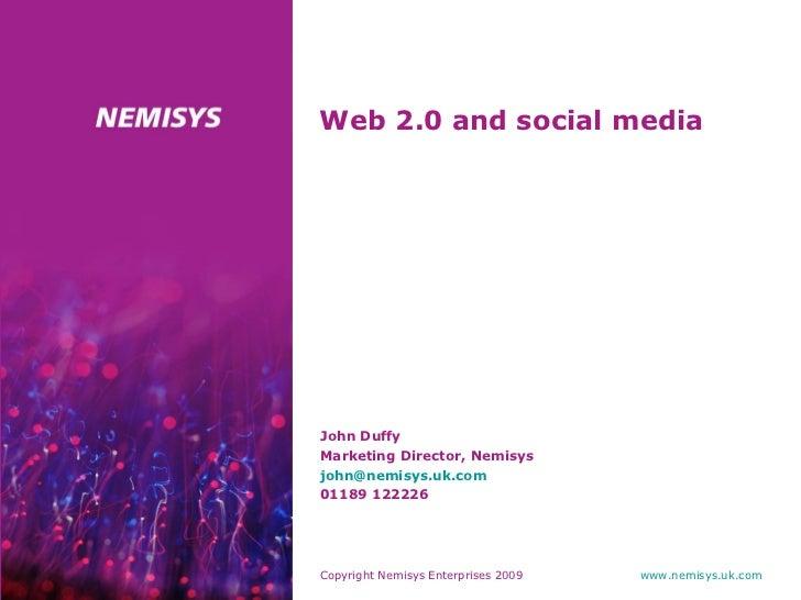 Web 2.0 and social media <ul><li>John Duffy </li></ul><ul><li>Marketing Director, Nemisys </li></ul><ul><li>[email_address...