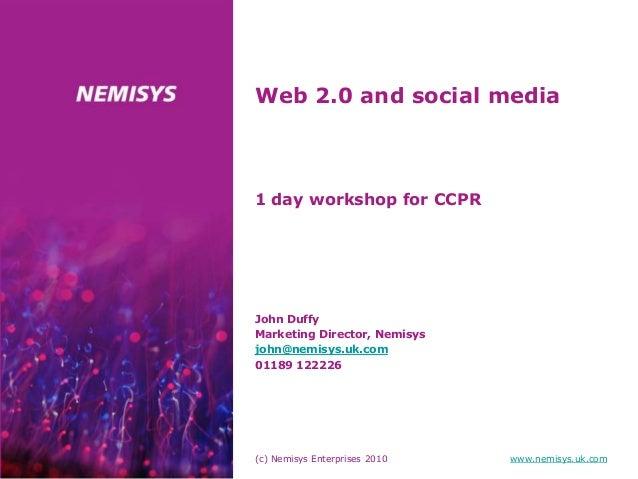 (c) Nemisys Enterprises 2010 www.nemisys.uk.com Web 2.0 and social media John Duffy Marketing Director, Nemisys john@nemis...