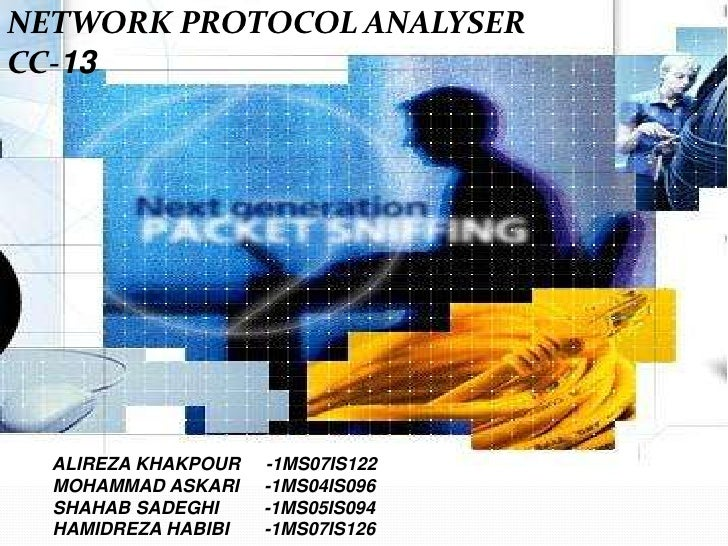NETWORK PROTOCOL ANALYSER<br />CC-13<br />         ALIREZA KHAKPOUR     -1MS07IS122<br />         MOHAMMAD ASKARI     -1MS...