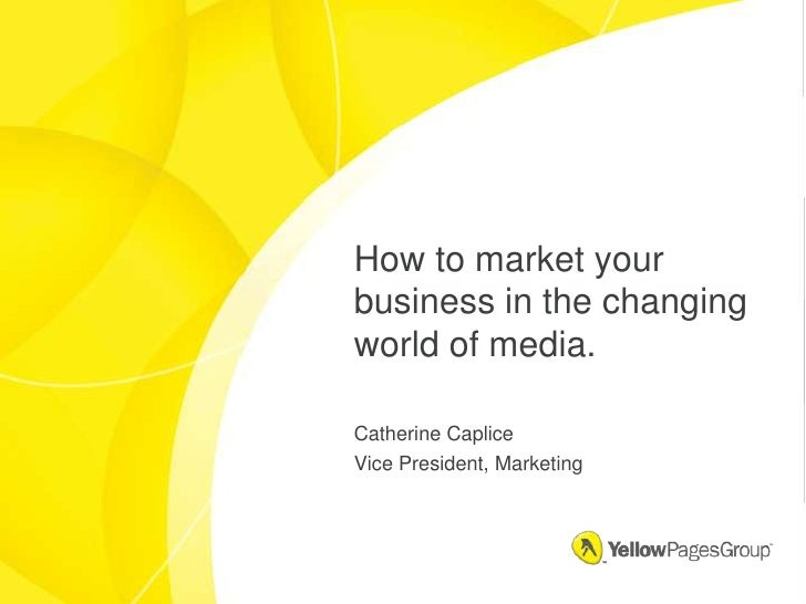 How to market your business in the changing world of media.<br />Catherine Caplice<br />Vice President, Marketing<br />