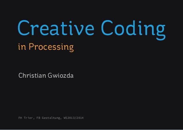 Creative Coding in Processing FH Trier, FB Gestaltung, WS2013/2014 Christian Gwiozda