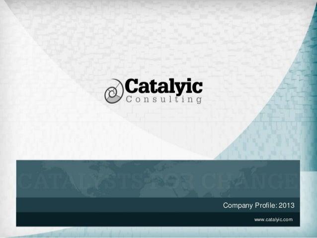 Company Profile: 2013 www.catalyic.com