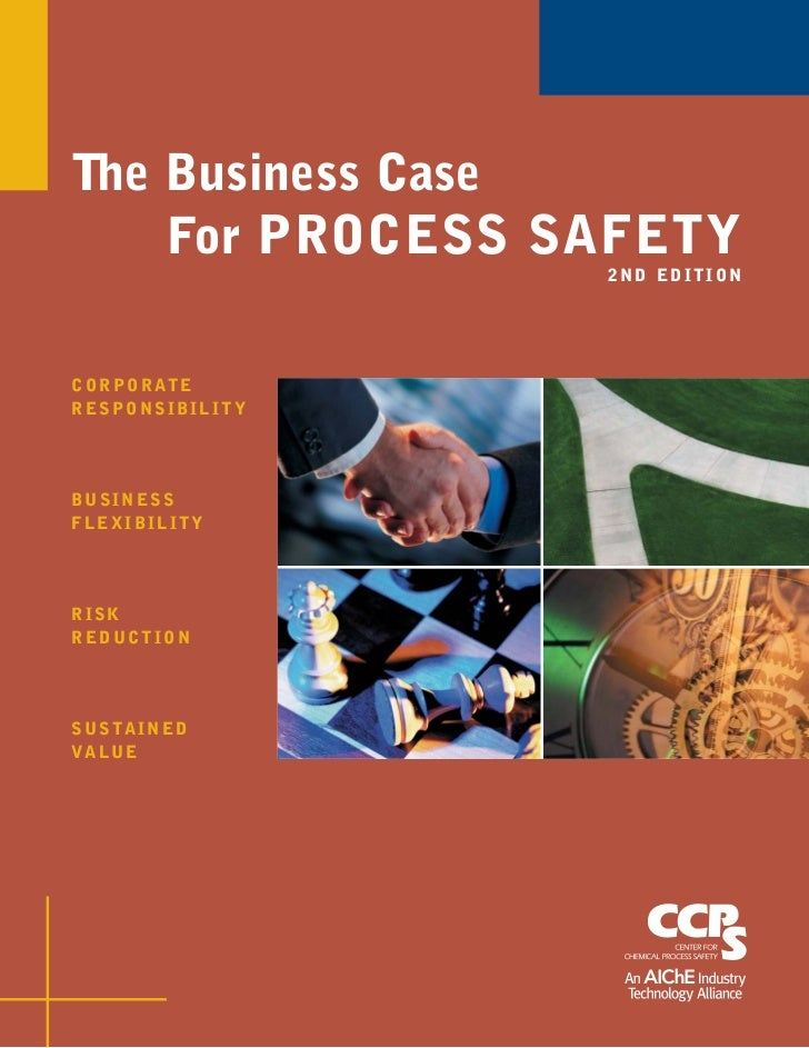 The Business Case    For PROCESS SAFETY                   2ND EDITIONC O R P O R AT ERESPONSIBILITYBUSINESSFLEXIBILITYRISK...