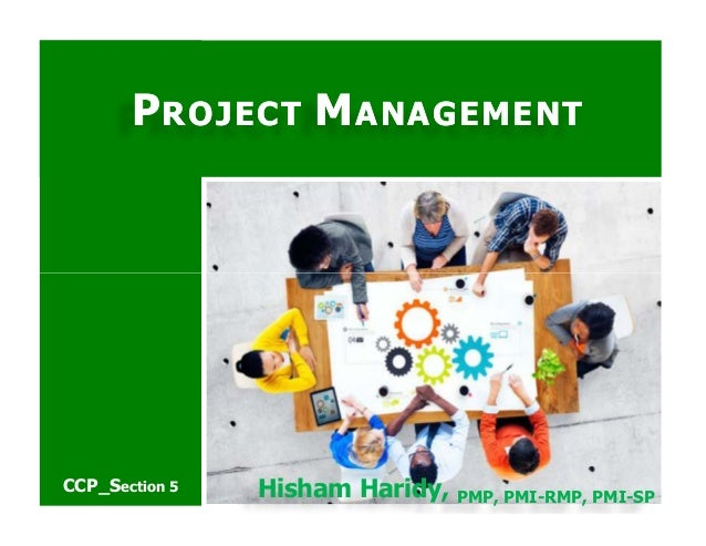 PPROJECTROJECT MMANAGEMENTANAGEMENT Hisham Haridy, PMP, PMI-RMP, PMI-SP CCP_Section 5