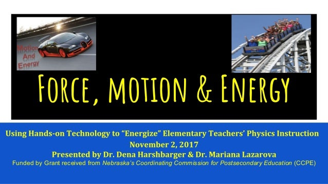 Force, motion & Energy Funded by Grant received from Nebraska's Coordinating Commission for Postsecondary Education (CCPE)