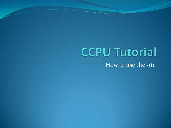 CCPU Tutorial<br />How to use the site<br />