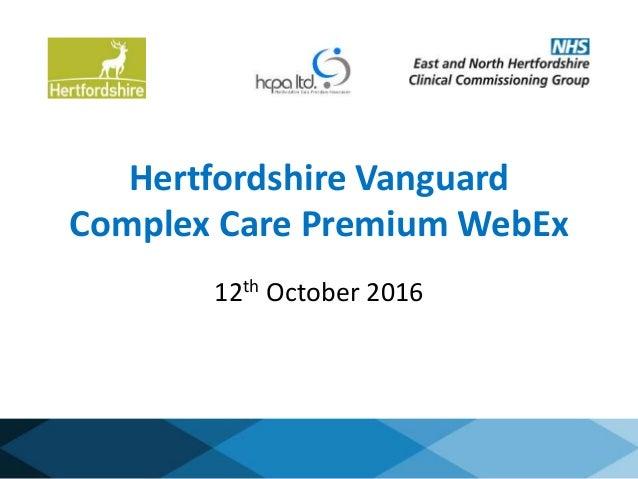 Hertfordshire Vanguard Complex Care Premium WebEx 12th October 2016