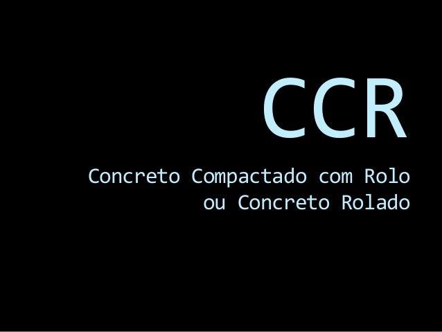 Concreto Compactado com Rolo ou Concreto Rolado CCR