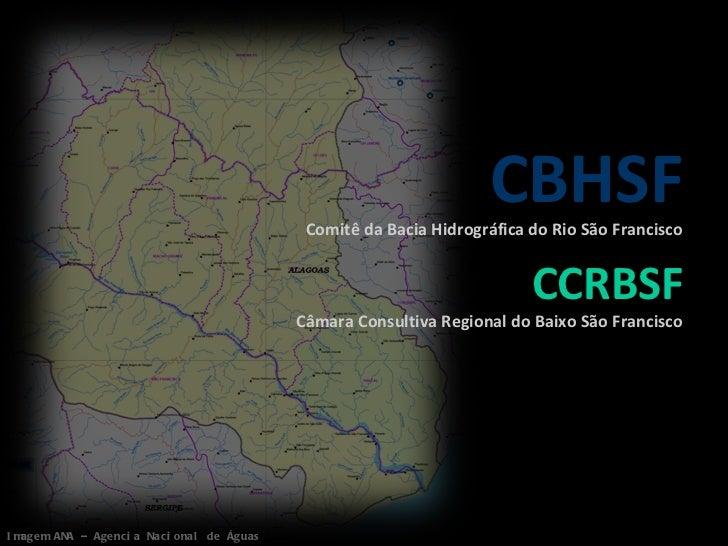 Imagem ANA – Agencia Nacional de Águas <ul><li>CBHSF </li></ul><ul><li>Comitê da Bacia Hidrográfica do Rio São Francisco <...