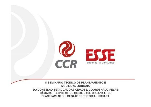 III SEMINÁRIO TÉCNICO DE PLANEJAMENTO E MOBILIDADEURBANA DO CONSELHO ESTADUAL DAS CIDADES, COORDENADO PELAS CÂMARAS TÉCNIC...