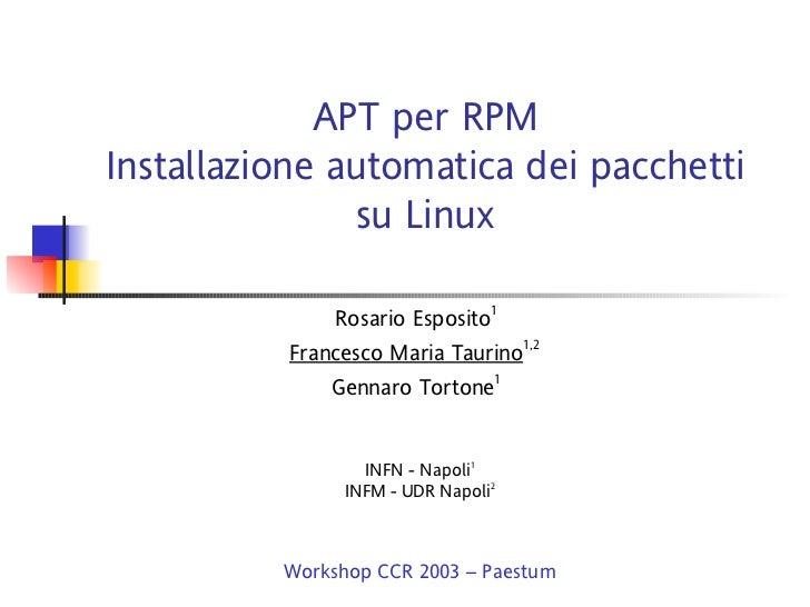 APT per RPMInstallazione automatica dei pacchetti               su Linux               Rosario Esposito1          Francesc...