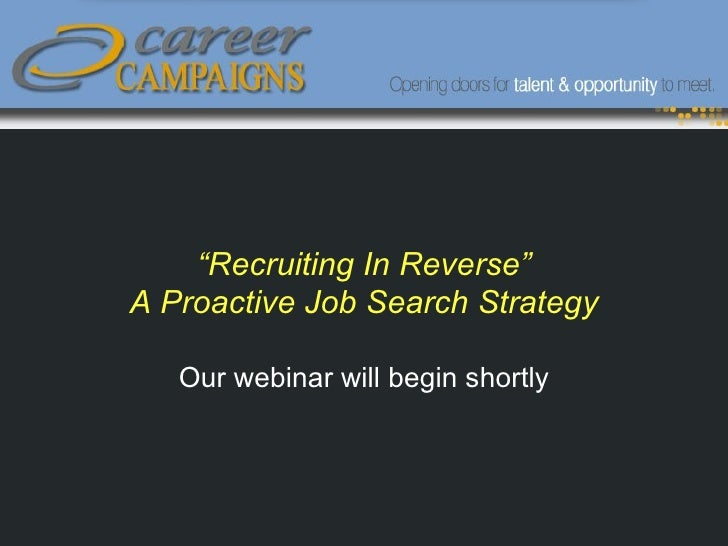 """"""" Recruiting In Reverse"""" A Proactive Job Search Strategy Our webinar will begin shortly"""