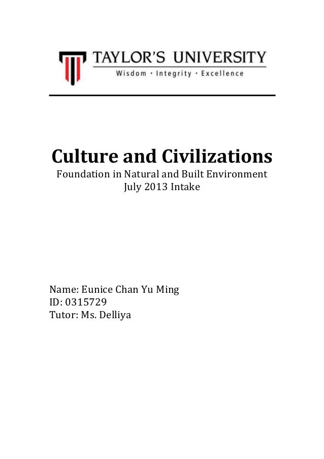 Culture and Civilizations Foundation in Natural and Built Environment July 2013 Intake Name: Eunice Chan Yu Ming ID: 03157...