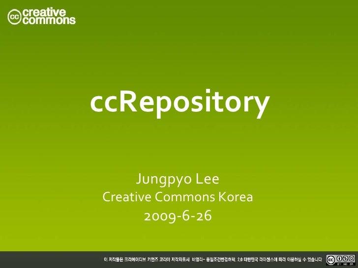 ccRepository      Jungpyo Lee Creative Commons Korea      2009-6-26