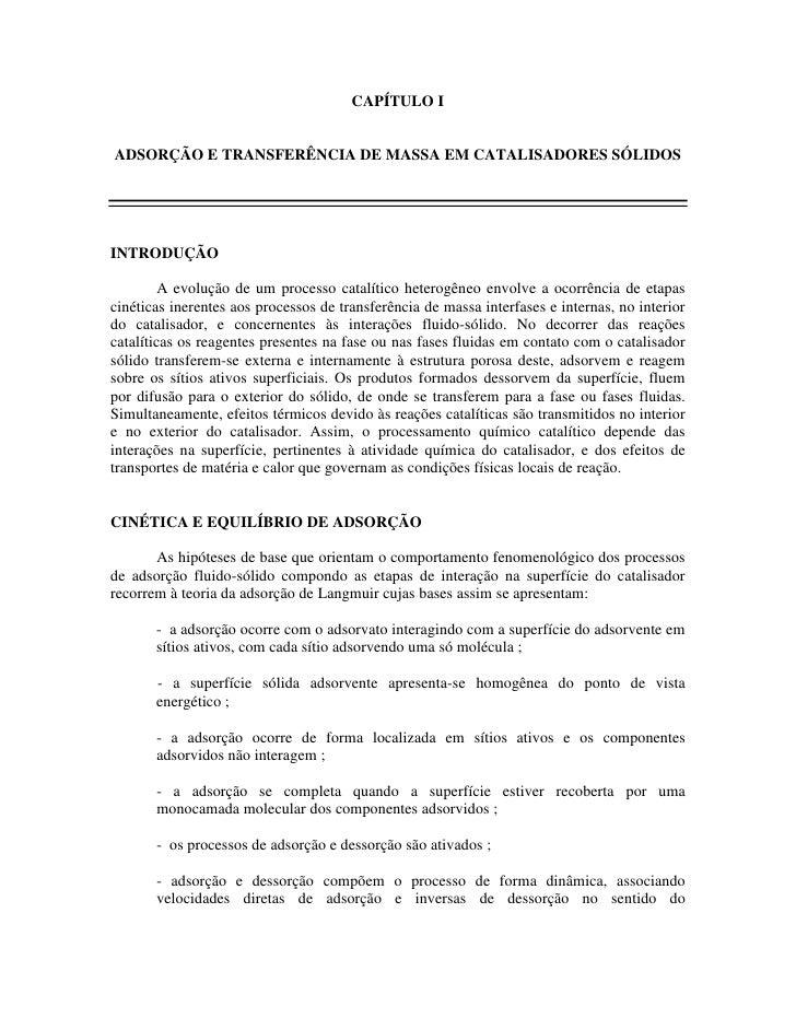 CAPÍTULO I   ADSORÇÃO E TRANSFERÊNCIA DE MASSA EM CATALISADORES SÓLIDOS     INTRODUÇÃO           A evolução de um processo...
