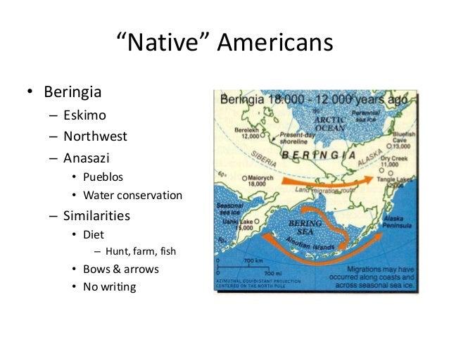 """""""Native"""" Americans• Beringia   – Eskimo   – Northwest   – Anasazi      • Pueblos      • Water conservation   – Similaritie..."""