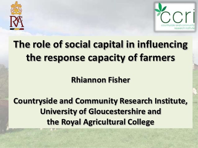 The role of social capital in influencing  the response capacity of farmers              Rhiannon FisherCountryside and Co...