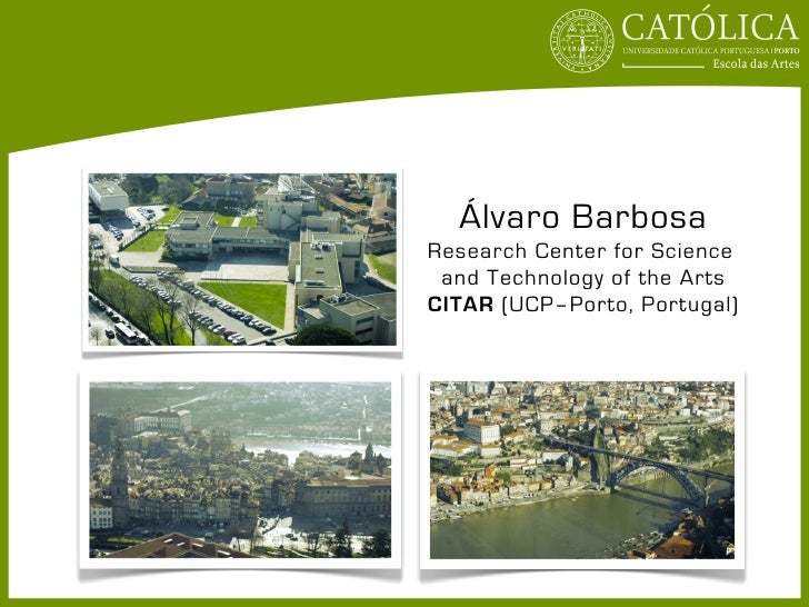 Álvaro BarbosaResearch Center for Science and Technology of the ArtsCITAR (UCP–Porto, Portugal)