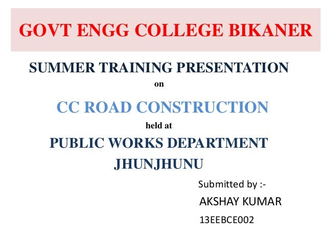 GOVT ENGG COLLEGE BIKANER SUMMER TRAINING PRESENTATION on CC ROAD CONSTRUCTION held at PUBLIC WORKS DEPARTMENT JHUNJHUNU S...