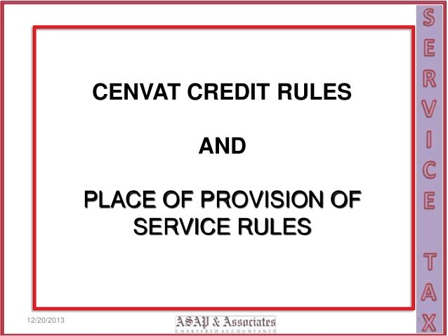 CENVAT CREDIT RULES AND  PLACE OF PROVISION OF SERVICE RULES  12/20/2013  1