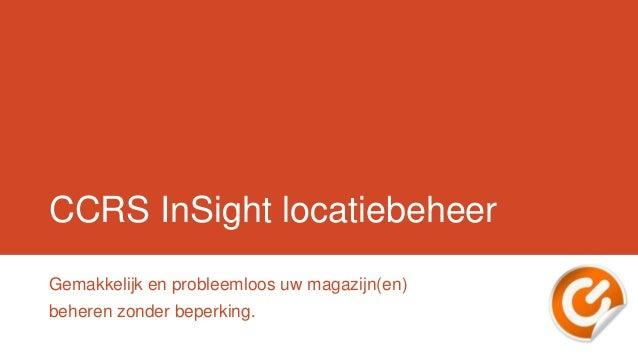 CCRS InSight locatiebeheerGemakkelijk en probleemloos uw magazijn(en)beheren zonder beperking.