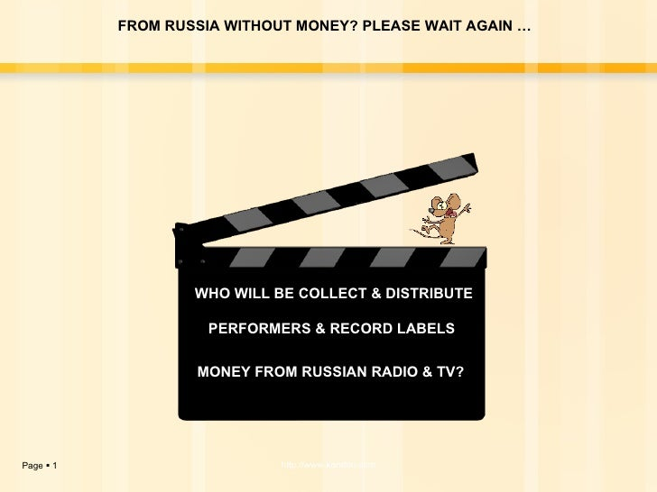 FROM RUSSIA WITHOUT MONEY? PLEASE WAIT AGAIN …  MONEY FROM RUSSIAN RADIO & TV? PERFORMERS & RECORD LABELS WHO WILL BE COLL...