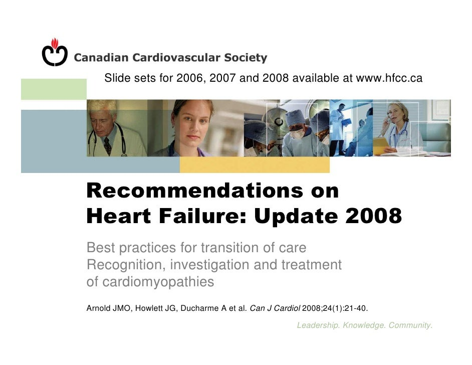Slide sets for 2006, 2007 and 2008 available at www.hfcc.ca     Recommendations on Heart Failure: Update 2008 Best practic...