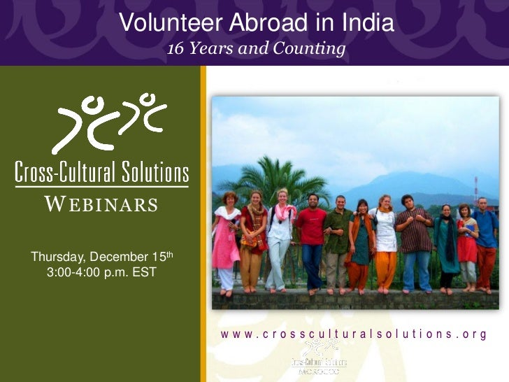 Volunteer Abroad in India                     16 Years and Counting  W EBINARSThursday, December 15th  3:00-4:00 p.m. EST ...