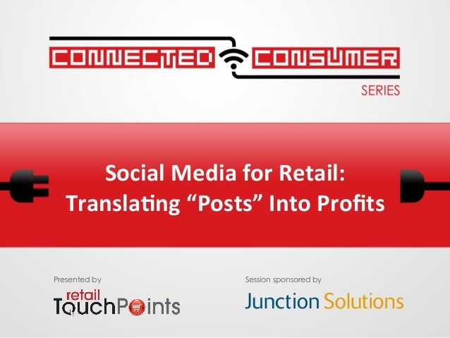 """Social Media for Retail: Transla3ng """"Posts"""" Into Profits Presented by Session sponsored by"""