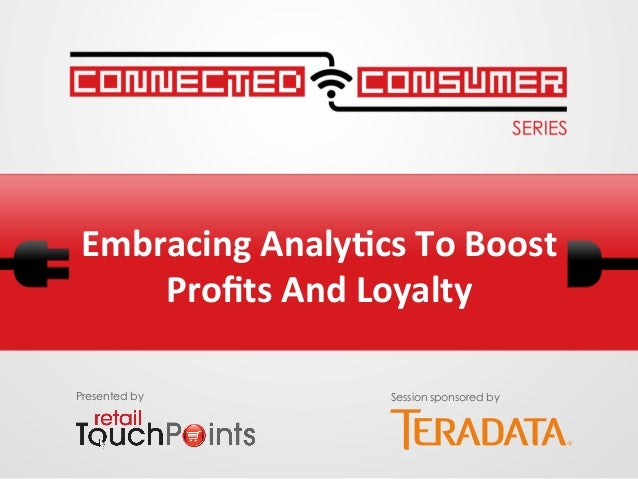 Embracing Analy.cs To Boost Profits And Loyalty Presented by Session sponsored by