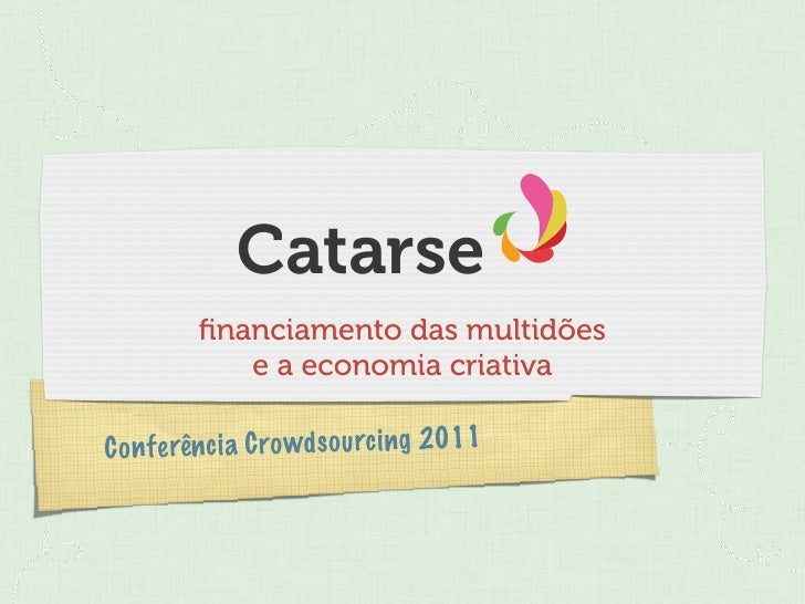 Catarse         financiamento das multidões            e a economia criativaC on fe rên ci a C ro wds ou rc ing 2011