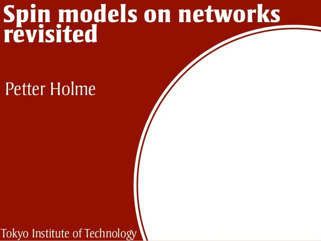 Spin models on networks revisited Petter Holme Tokyo Institute of Technology