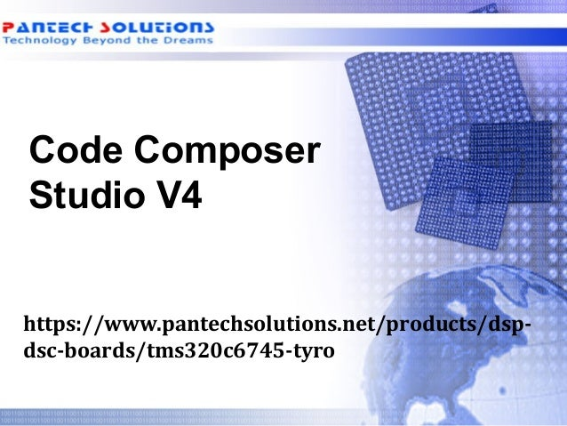 Code Composer Studio V4 https://www.pantechsolutions.net/products/dsp- dsc-boards/tms320c6745-tyro