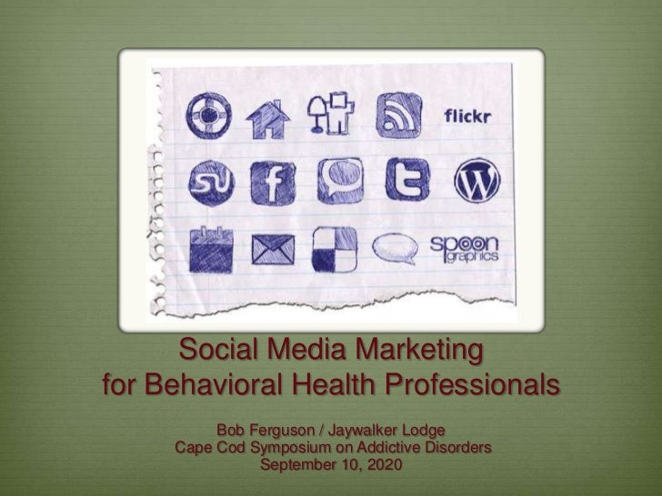 Social Media Marketingfor Behavioral Health Professionals          Bob Ferguson / Jaywalker Lodge     Cape Cod Symposium o...