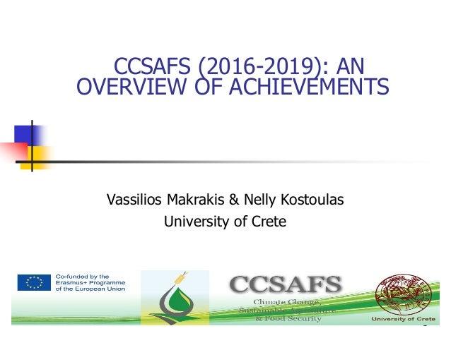 1 CCSAFS (2016-2019): AN OVERVIEW OF ACHIEVEMENTS Vassilios Makrakis & Nelly Kostoulas University of Crete
