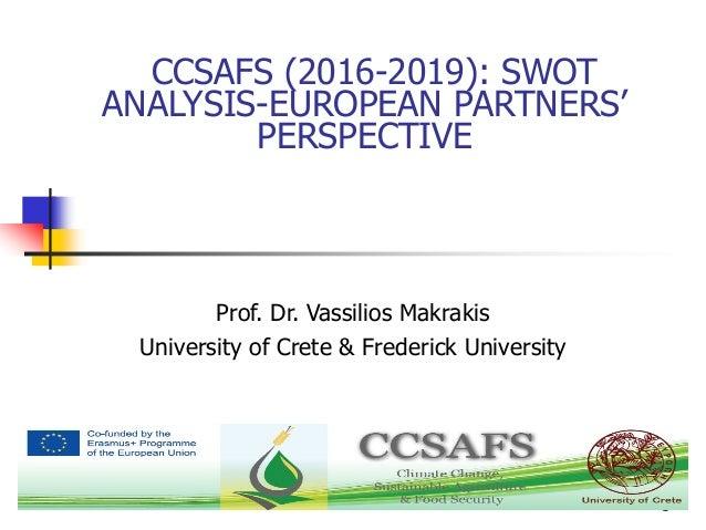 1 CCSAFS (2016-2019): SWOT ANALYSIS-EUROPEAN PARTNERS' PERSPECTIVE Prof. Dr. Vassilios Makrakis University of Crete & Fred...