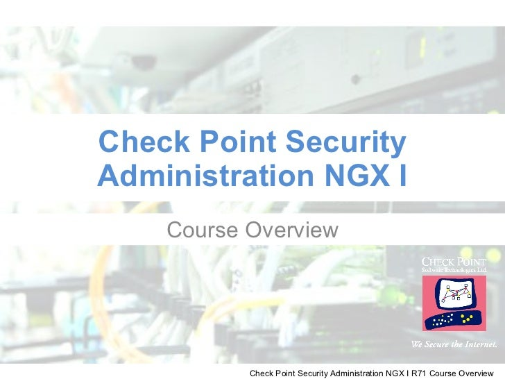 Check Point Security Administration NGX I Course Overview