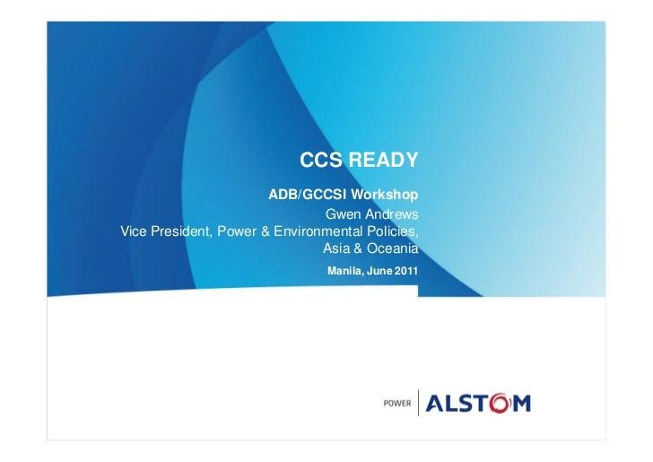 CCS READY                       ADB/GCCSI Workshop                               Gwen AndrewsVice President, Power & Envir...