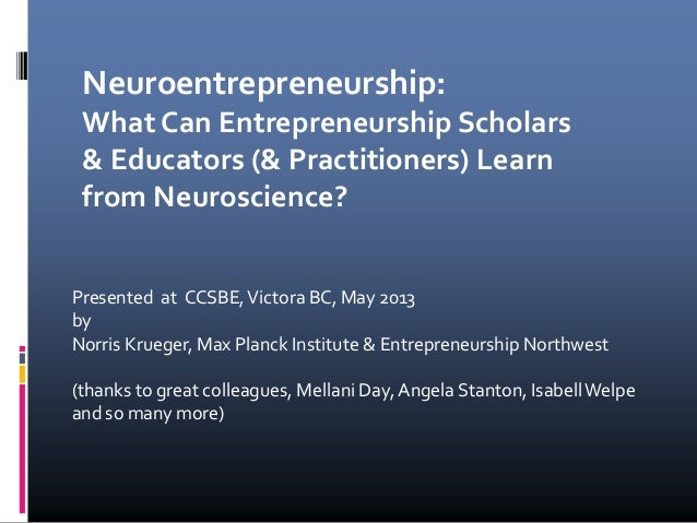 Presented at CCSBE,Victora BC, May 2013byNorris Krueger, Max Planck Institute & Entrepreneurship Northwest(thanks to great...