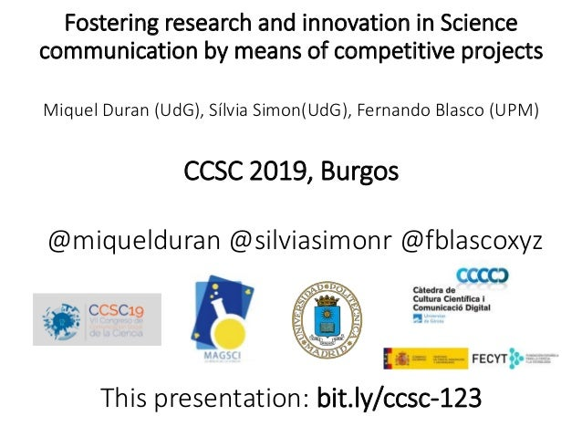 Fostering research and innovation in Science communication by means of competitive projects Miquel Duran (UdG), Sílvia Sim...