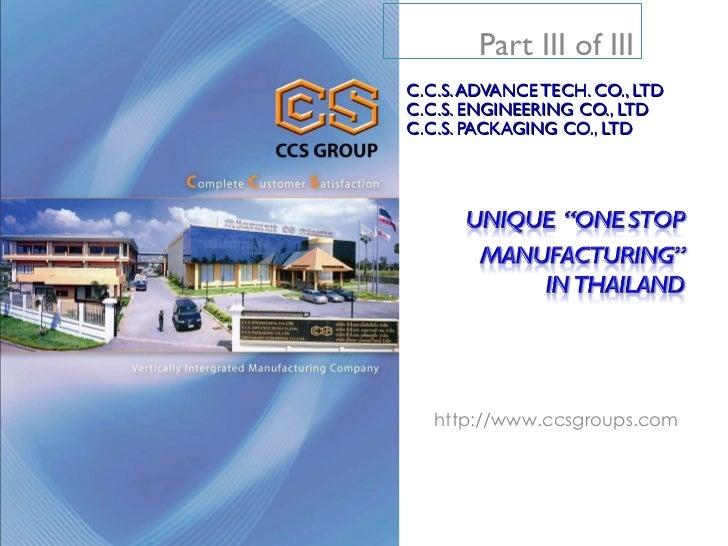 http://www.ccsgroups.com C.C.S. ADVANCE TECH. CO., LTD C.C.S. ENGINEERING CO., LTD C.C.S. PACKAGING CO., LTD Part III of III